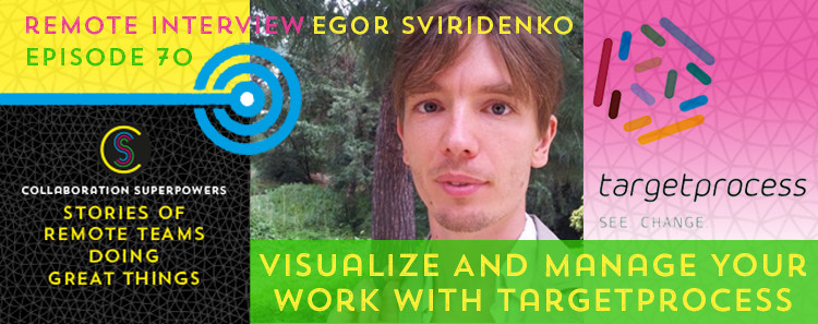 70 - Egor Sviridenko of Targetprocess on the Collaboration Superpowers podcast