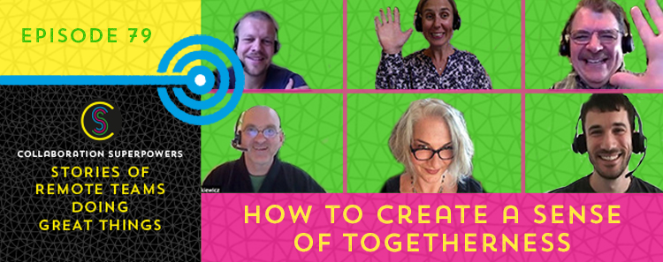 79 – How To Create A Sense Of Togetherness On Your Remote Team