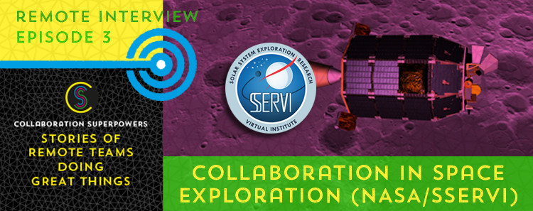 3 - NASA / SSERVI on the Collaboration Superpowers podcast