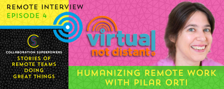 4 - Pilar Orti of Virtual, Not Distant on the Collaboration Superpowers podcast