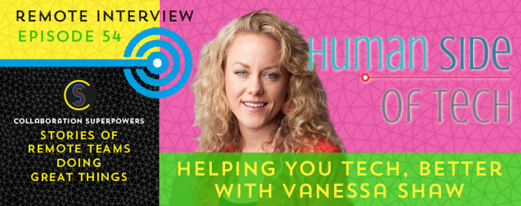 54 - Vanessa Shaw of Human Side of Tech on the Collaboration Superpowers podcast