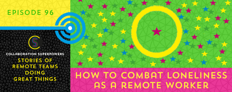 96 – How To Combat Loneliness As A Remote Worker