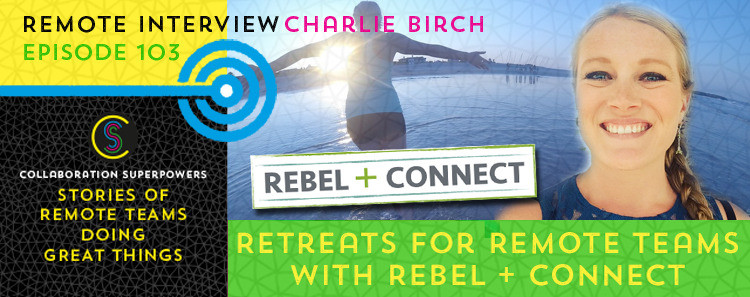 103 - Charlie Birch of Rebel + Connect on the Collaboration Superpowers podcast