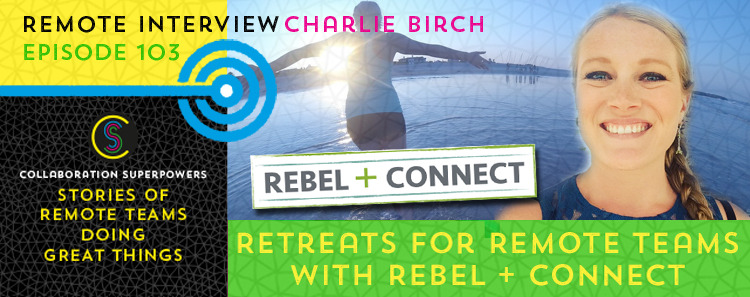 Retreats For Remote Teams With Rebel + Connect And Charlie Birch