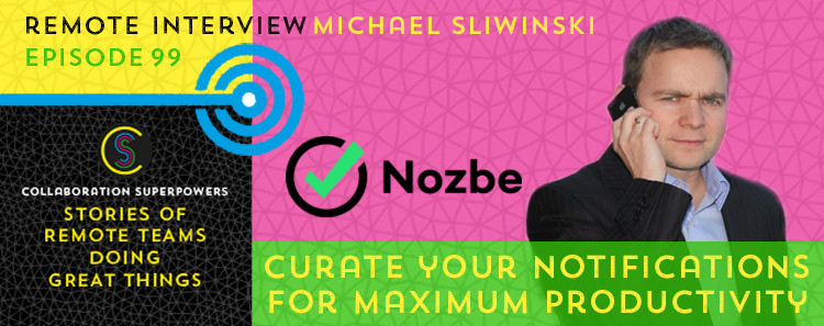 99 - Michael Sliwinski of Nozbe on the Collaboration Superpowers podcast