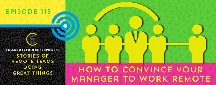 118 - How To Convince Your Manager To Work Remote