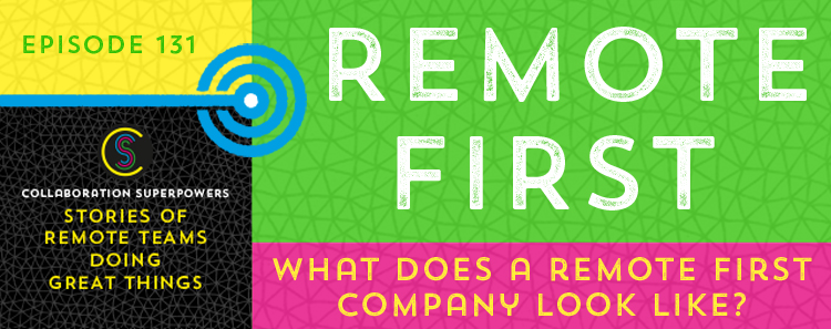 131 – What Does A Remote First Company Look Like?