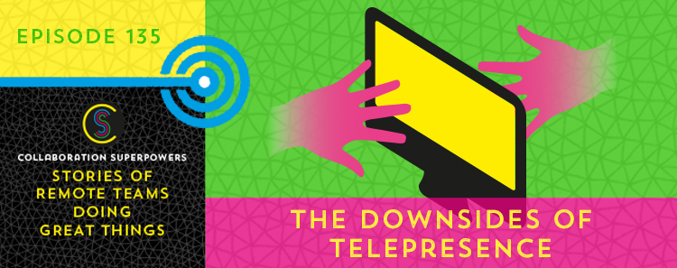 135 – The Downsides Of Telepresence