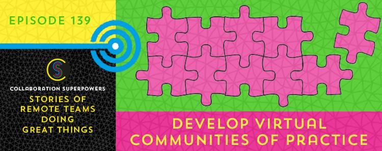 139 – Develop Virtual Communities Of Practice