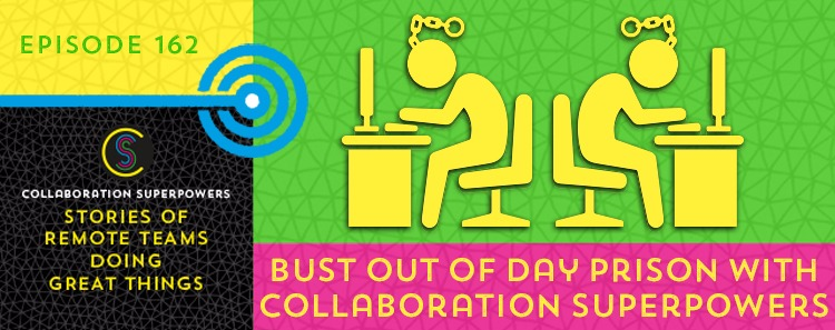 "162 – Bust Out Of ""Day Prison"" With Collaboration Superpowers"