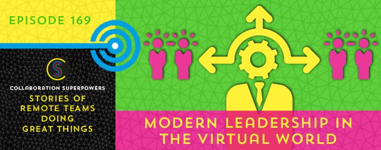 169 – Modern Leadership In The Virtual World