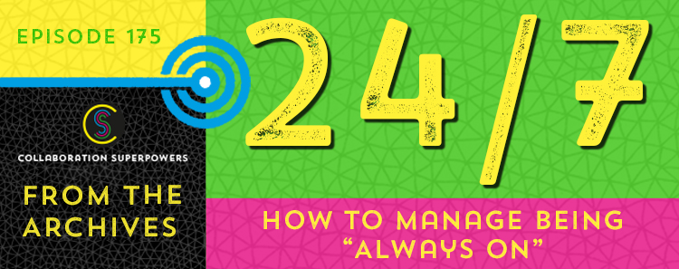 """175 – From The Archives: How To Manage Being """"Always On"""""""