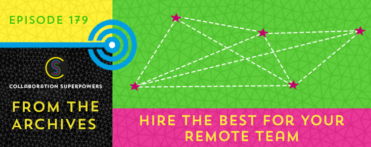 179 – From The Archives: Hire The Best For Your Remote Team