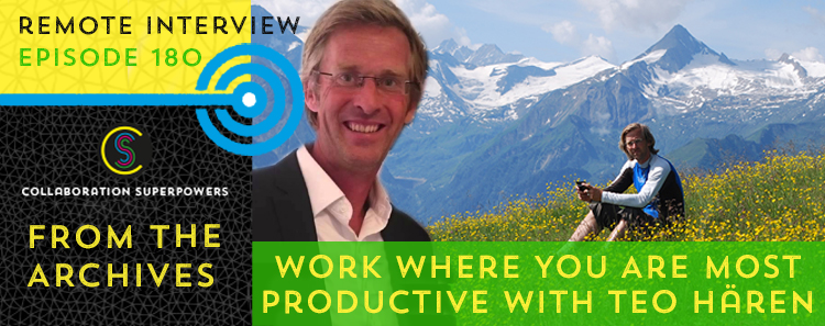 180 – From The Archives:  Work Where You Are Most Productive With Teo Hären