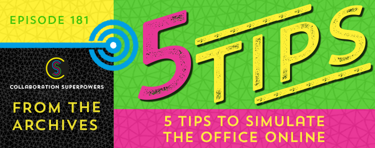 181 – From The Archives:  5 Tips To Simulate The Office Online
