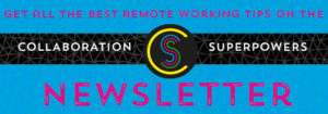 Sign up for the Collaboration Superpowers newsletter (blue)
