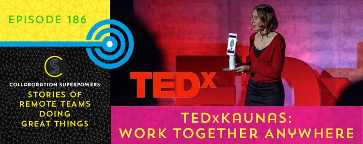 186 – TEDxKaunas: Work Together Anywhere