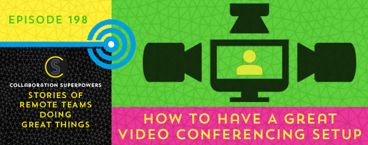 198 – How To Have A Great Video Conferencing Setup