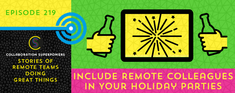 219 – How To Include Remote Colleagues In Your Holiday Parties