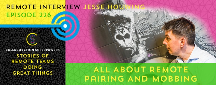 226 – All About Remote Pairing And Mobbing With Jesse Houwing
