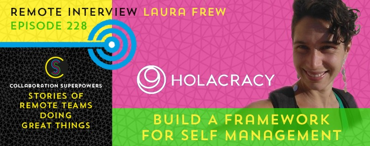 228 – Build A Framework For Self Management With Holacracy