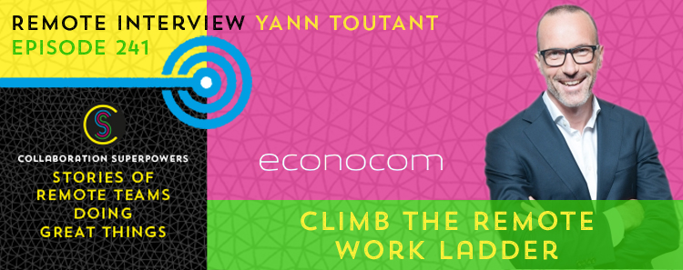 241 – Climb The Remote Work Ladder With Yann Toutant