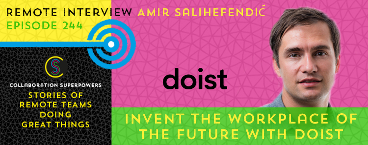 244 – Invent The Workplace Of The Future With Doist