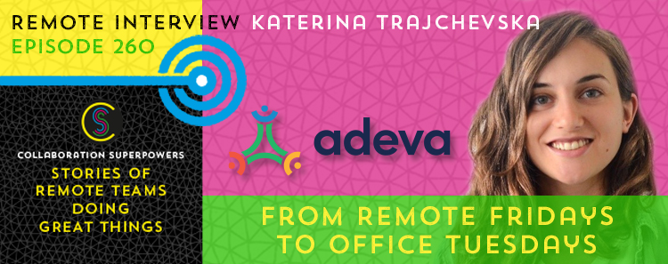 260 – From Remote Fridays To Office Tuesdays With Katerina Trajchevska