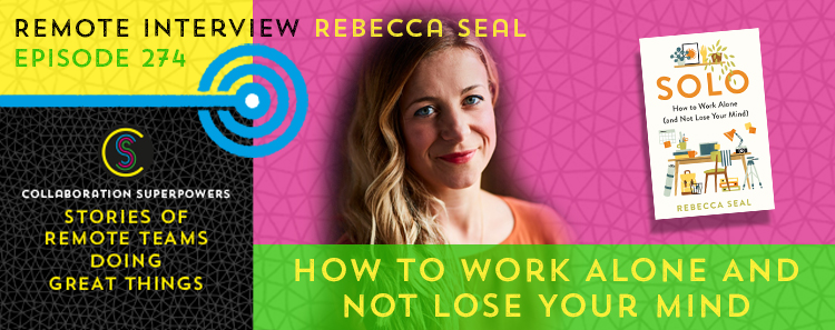 274 – How To Work Alone And Not Lose Your Mind with Rebecca Seal