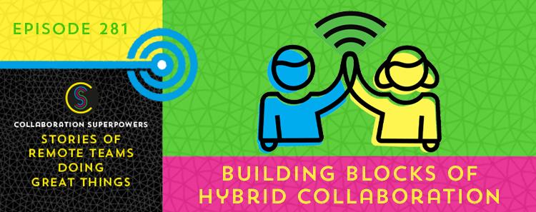 281 – Building Blocks of Hybrid Collaboration